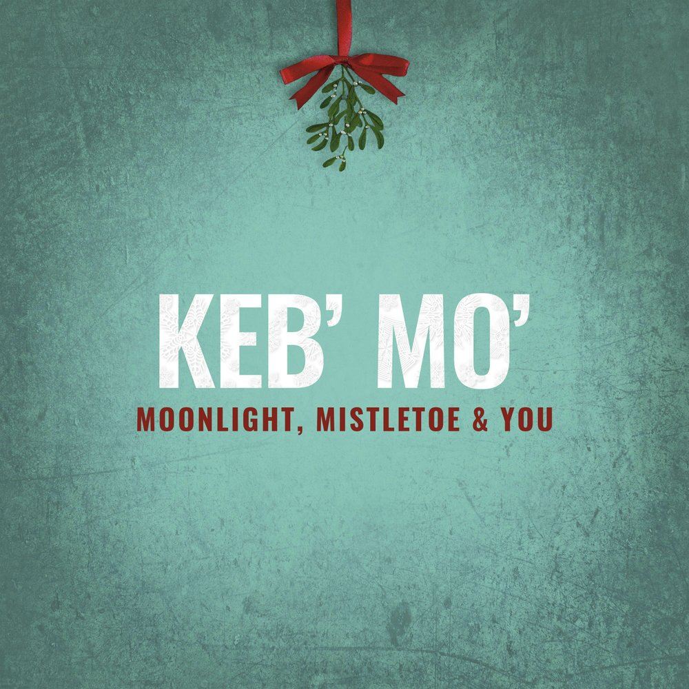 New Music to Get in the Holiday Mood Moonlight, Mistletoe and You by Keb' Mo